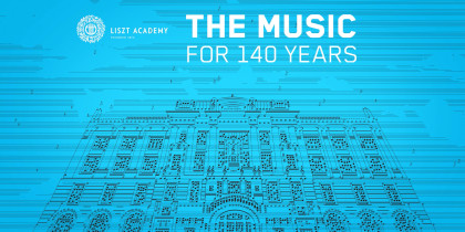 Liszt Academy – THE MUSIC, FOR 140 YEARS